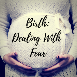 Birth: Dealing with Fear